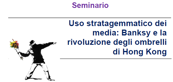 """Seminario """"Uso stratagemmatico dei media: Banksy e la rivoluzione degli ombrelli di Hong Kong"""""""